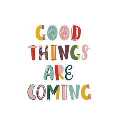 good things are coming hand drawn lettering vector image