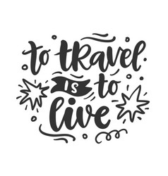 to travel is to live hand drawn poster vector image