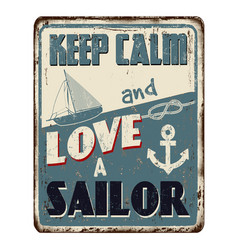 keep calm and love a sailor vintage rusty metal vector image