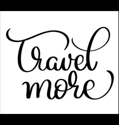 travel more text on white background hand drawn vector image