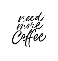 Need more coffee black calligraphy vector