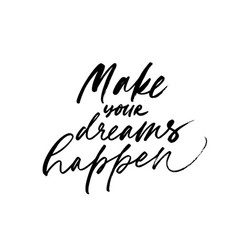 make your dreams happen ink pen calligraphy vector image
