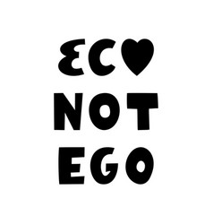 eco not ego hand drawn ecological quote isolated vector image