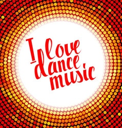I love dance music red lettering vector image