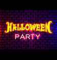 halloween party neon sign ob brick wall background vector image