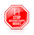 octagonal and glossy stop watching crappy movies vector image