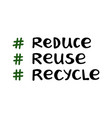 reduce reuse recycle handwritten ecological vector image vector image