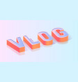 vlog text isometric projection template vector image