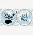 coffee banner on theme travel world vector image vector image