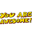 freehand drawn cartoon you are awesome text vector image vector image
