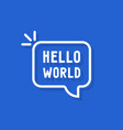 hello world text in speech bubble vector image vector image
