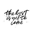 the best is yet to come lettering vector image