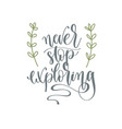 never stop exploring - hand lettering inscription vector image