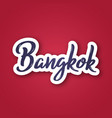 bangkok - hand drawn name of thailand sticker vector image vector image