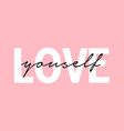 love yourself inspirational quote vector image