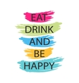 Eat drink and be happy - creative quote vector image vector image