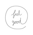 feel good hand drawn lettering vector image