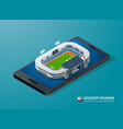 soccer football stadium on smart phone isometric vector image