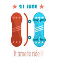 21 june its time to ride go skateboarding day vector image vector image