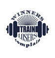winners train losers complain text vector image vector image