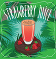 fresh strawberry juice in glass with ripe berries vector image