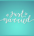 just married lettering vector image vector image