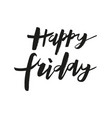 inspirational handwritten phrase happy friday vector image