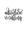 adventure is calling black and white hand vector image vector image