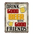 drink good beer with good friends vintage rusty vector image vector image