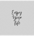 enjoy your life transparent background vector image vector image