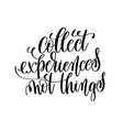 collect experiences not things black and white vector image vector image