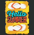 hello summer time poster design with flip flops vector image vector image