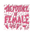 the future is female hand drawn quote vector image vector image