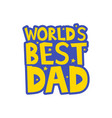 worlds best dad letters fun kids style print vector image vector image