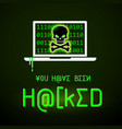 message you have been hacked vector image