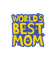 worlds best mom letters fun kids style print vector image vector image