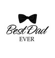 best dad ever bow tie white background imag vector image vector image