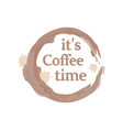 cute and useful template with lettering its coffee vector image vector image