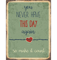 Retro metal sign You never have this day again so vector image vector image
