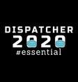dispatcher essential text quote tshirt design vector image vector image