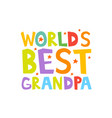 worlds best grandpa letters fun kids style print vector image vector image