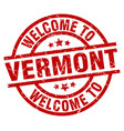 welcome to vermont red stamp vector image vector image