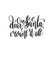 dear santa i want it all hand lettering vector image