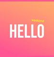 hello weekend life quote with modern background vector image vector image