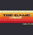 the game changer - girl power fashion poster vector image vector image