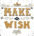 Make a wish Hand drawn vintage print with hand vector image