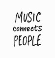 music connects people shirt quote lettering vector image vector image
