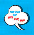 comic speech bubble with phrase keep calm and shop vector image vector image
