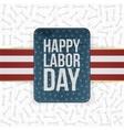 Happy Labor Day realistic paper Label vector image vector image