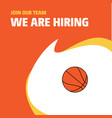 join our team busienss company basketball we are vector image vector image